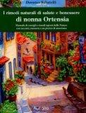 I Rimedi Naturali di Salute e Benessere di Nonna Ortensia - Libro