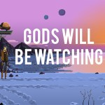 Échale un vistazo a Gods Will Be Watching