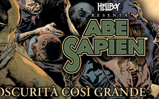 Abe Sapien 6 – Un'oscurità così grande