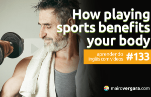 Aprendendo Inglês Com Vídeos #133: How Playing Sports Benefits Your Body