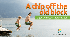 A Chip off The Old Block | O Que Significa Esta Expressão?