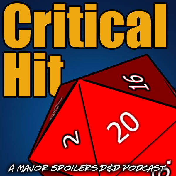 Critical Hit: A Major Spoilers D and D podcast