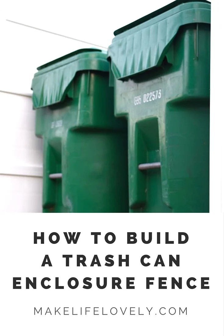 How to Build a Trash Can Enclosure Fence