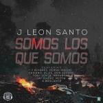 J Leon Santo Ft. Varios Artistas – Somos Lo Que Somos (Intro)