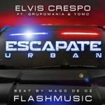 Elvis Crespo Ft. Grupo Manía y Yomo – Escápate (Urban Remix) (Audio Oficial)