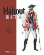 Mahout in Action by Sean Owen and Robin Anil