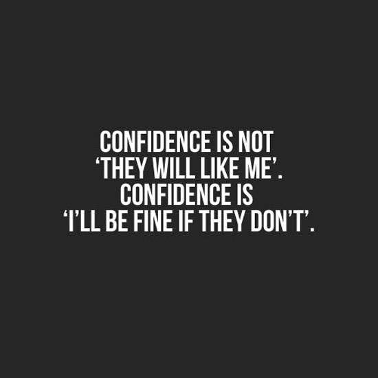Confidence-is-not-they-will-like-me-Confidence-is-I'll-be-fine-if-they-don't.