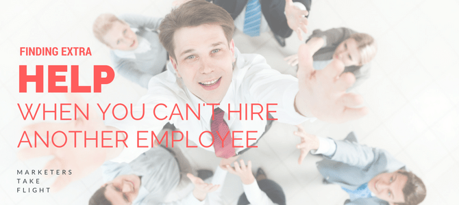 Finding Extra Marketing Help, When You Can't Hire Another Employee