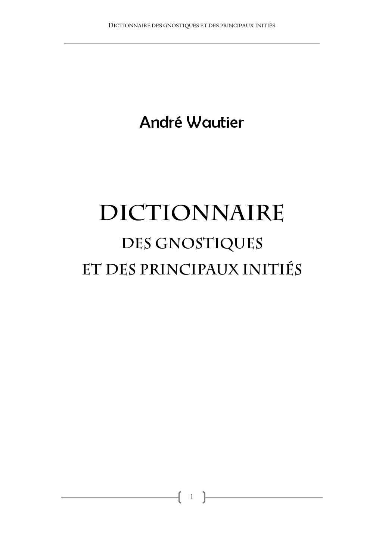 Dictionnaire des gnostiques et des principeaux initiatiques, par André Wautier