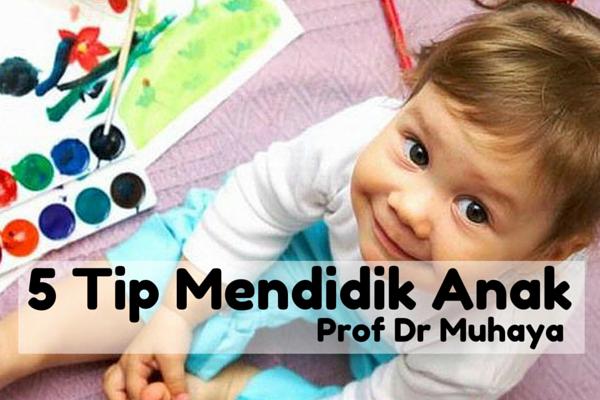 5 Tips Mendidik Anak - Prof Dr Muhaya