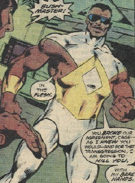 Power Master  aka  John Bushmaster  Cage foe   Power Man 49  fb     Bushmaster summoned Luke Cage  Power Man  to his Lake  Michigan mansion  where he showed him his hostages and threatened to kill  them