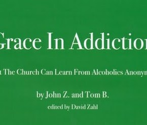 NOW AVAILABLE! Grace In Addiction: What The Church Can Learn From Alcoholics Anonymous