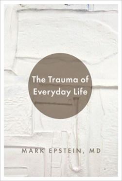 314x463xMark_Epstein_MDThe_Trauma_of_Everyday_Life.jpg.pagespeed.ic.y1qtp1vJUn