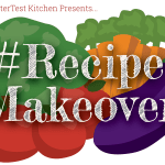 #RECIPEMAKEOVER … and a contest