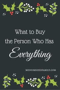What To Buy The Person Who Has Everything
