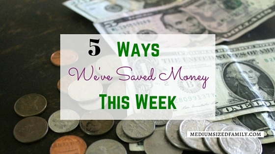 5 Ways We've Saved Money This Week 25