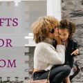 Gifts for Mom: Make Her Feel Special