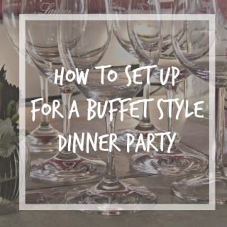 Tips for Setting up a Buffet Style Dinner Party