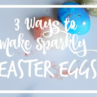 3 Ways to Make Sparkly Easter Eggs