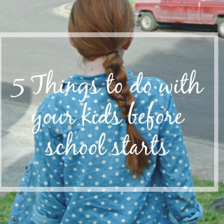 5 Things You Should Do With Your Kids Before School Starts