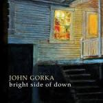 New Music from Old Favorite – John Gorka – Bright Side of Down! (Video)