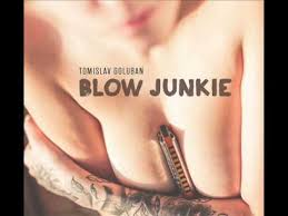 Blow Junkie - Tomislav Goluban