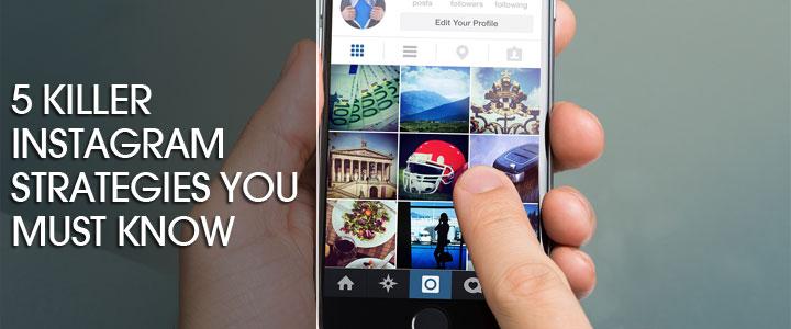 5 Killer Instagram Strategies You Must Know