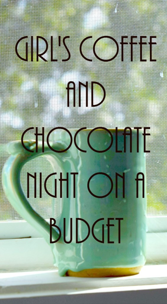 Girl's Coffee and Chocolate Night On A Budget