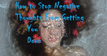 How to Stop Negative Thoughts From Getting You Down