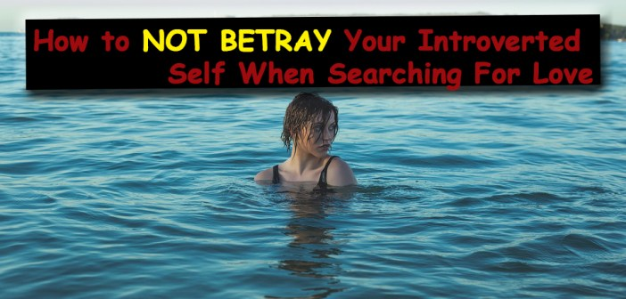How to Not Betray Your Introverted Self When Searching For Love