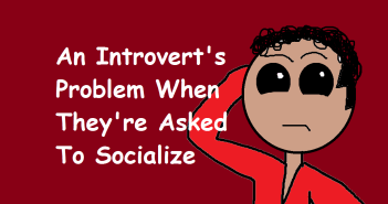 An Introvert's Problem When They're Asked To Socialize