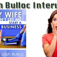 Josh Bulloc Interview - My Wife Won't Let Me Start A Business