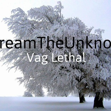 Listen: Dream The Unknown by Vag Lethal