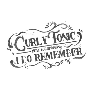 Curly Tonic Releases I Do Remember with Bob Spring
