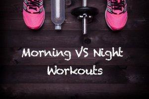 Morning vs Night Workout