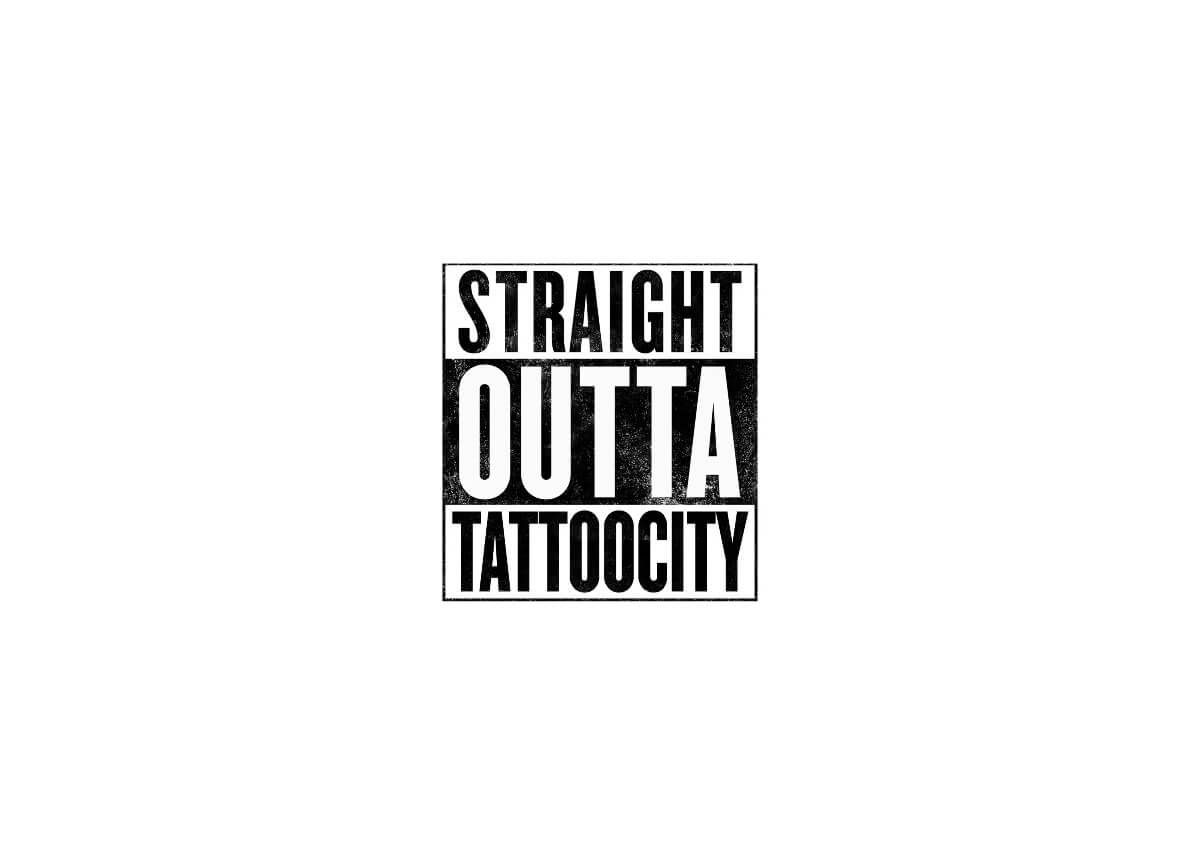 STRAIGHT OUTTA TATTOOCITY