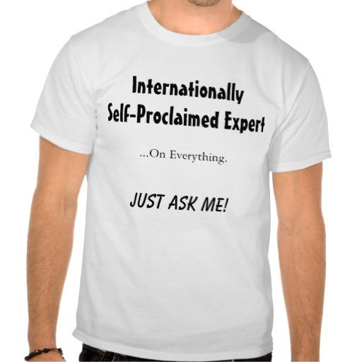 internationally_self_proclaimed_expert_t_shirt-rd646535f79a84e499beb6e420c275cf7_804gs_512