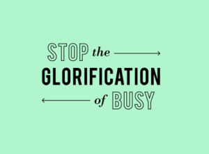 Stop-the-Glorification-of-Busy-300x222