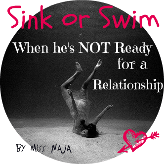Sink or Swim! When he's NOT ready for a RELATIONSHIP