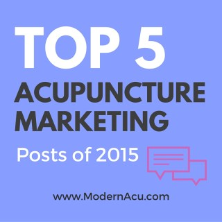 Modern Acupuncture Top 5 Acupuncture Marketing Posts of 2015