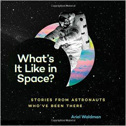 Read This: <i>What's It Like in Space?: Stories from Astronauts Who've Been There</i>