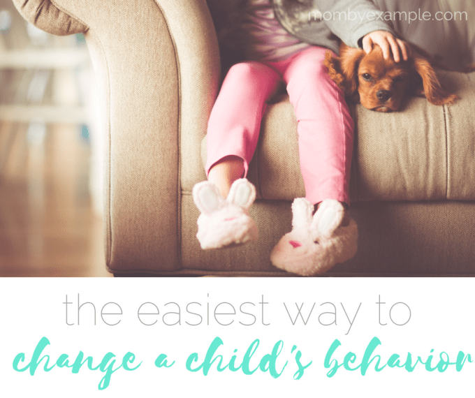 the easiest way to change a child's behavior