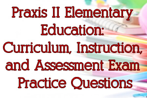 An Overview of the Praxis Elementary Education 5017 Exam
