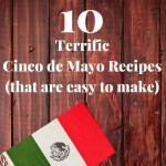 10 Terrific Cinco de Mayo Recipes That Are Easy to Make