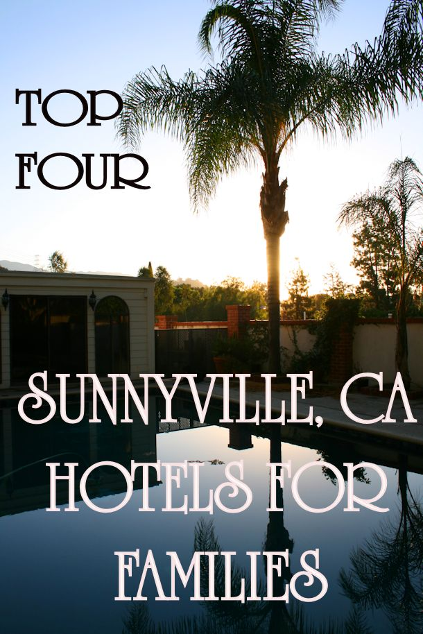top four sunnyville california hotels for families