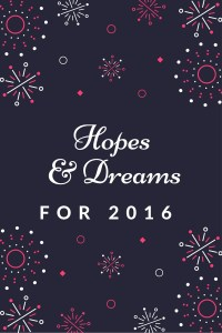 Hopes & Dreams for 2016 Feature