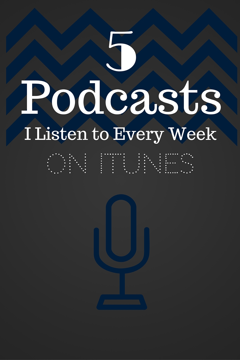 5 Podcasts I Listen to Every Week on iTunes