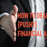 How to Deal with {Pushy} Financial Advisors