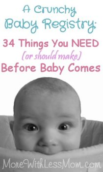 A Crunchy Baby Registry: 34 Things You NEED (or should make) Before Baby Comes from The More With Less Mom. Baby supply list for hippies, poor people, and moms of oopsies.