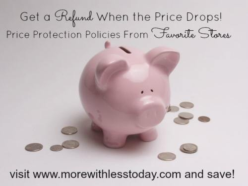 get a refund when the price drops- price adjustment policies More With Less Today- what stores refund when price drops- price drop time frame for adjustment